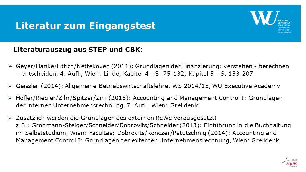 Literatur zum Eingangstest Literaturauszug aus STEP und CBK:  Geyer/Hanke/Littich/Nettekoven (2011): Grundlagen der Finanzierung: verstehen - berechn