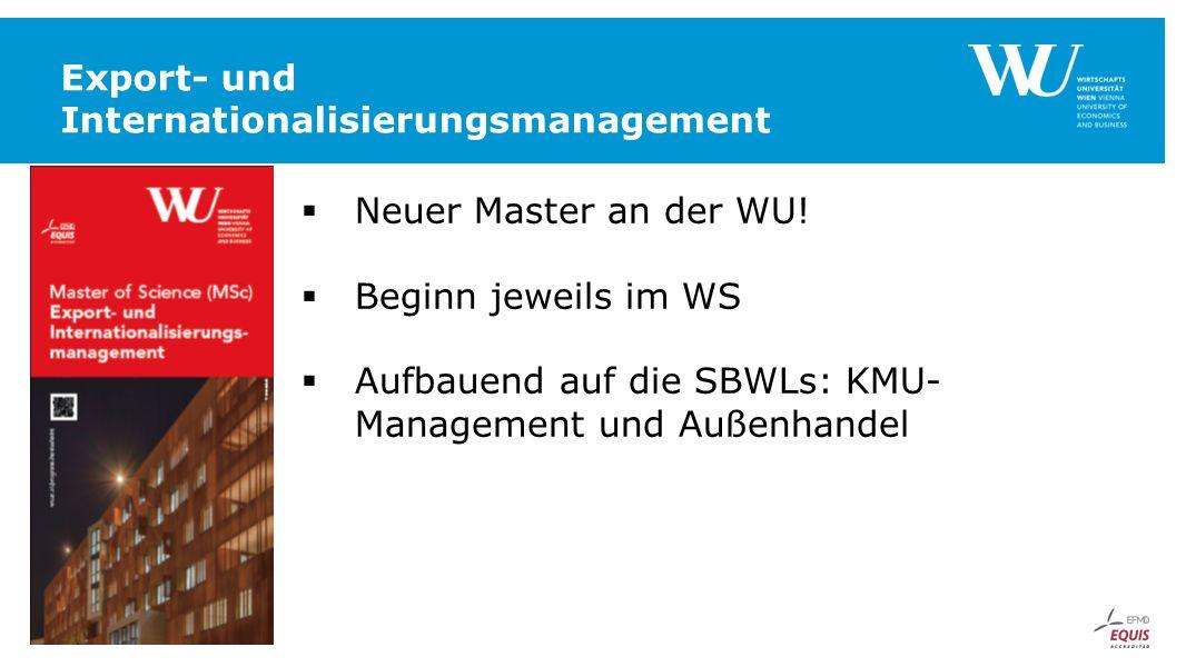 Export- und Internationalisierungsmanagement  Neuer Master an der WU!  Beginn jeweils im WS  Aufbauend auf die SBWLs: KMU- Management und Außenhand