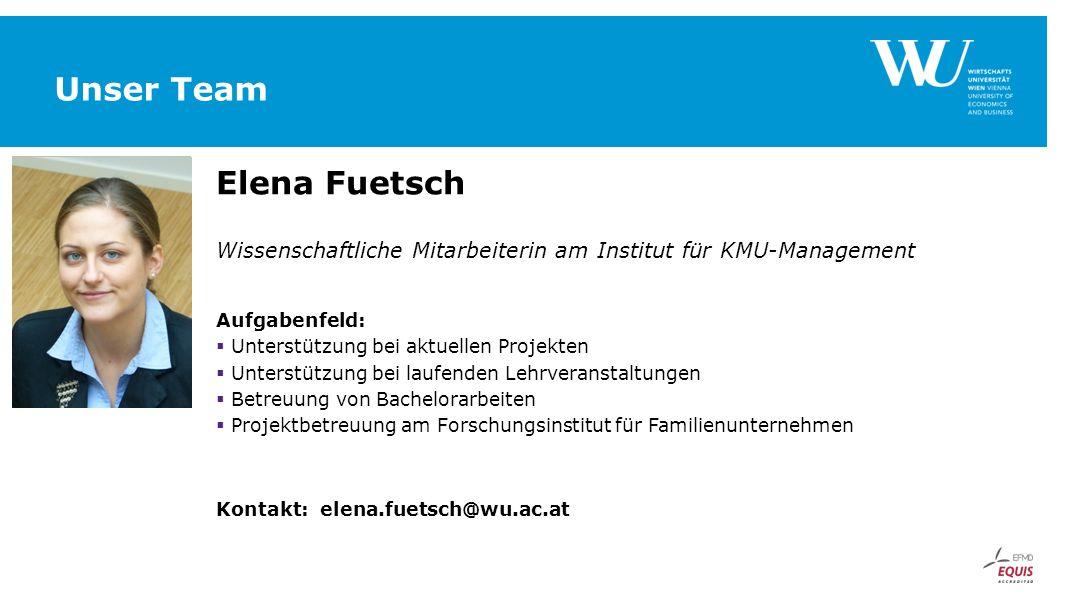 Unser Team Elena Fuetsch Wissenschaftliche Mitarbeiterin am Institut für KMU-Management Aufgabenfeld:  Unterstützung bei aktuellen Projekten  Unters