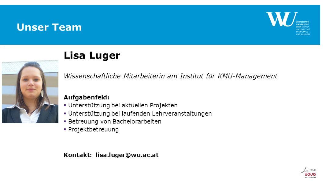Unser Team Lisa Luger Wissenschaftliche Mitarbeiterin am Institut für KMU-Management Aufgabenfeld:  Unterstützung bei aktuellen Projekten  Unterstüt