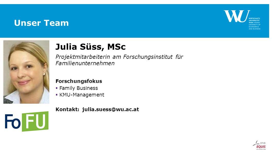 Unser Team Julia Süss, MSc Projektmitarbeiterin am Forschungsinstitut für Familienunternehmen Forschungsfokus  Family Business  KMU-Management Kontakt: julia.suess@wu.ac.at
