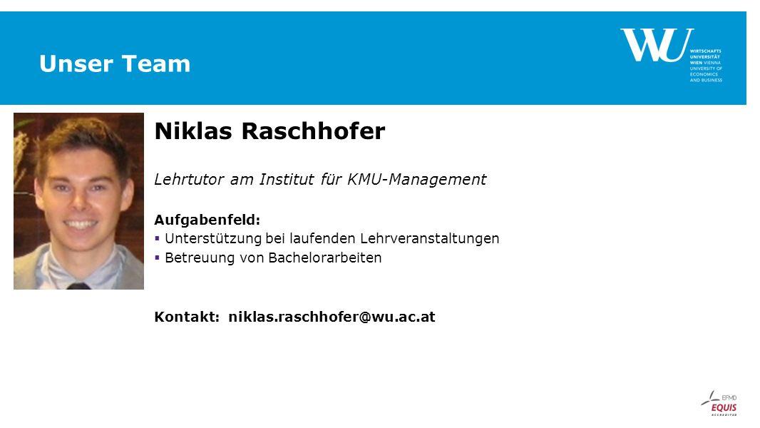 Unser Team Niklas Raschhofer Lehrtutor am Institut für KMU-Management Aufgabenfeld:  Unterstützung bei laufenden Lehrveranstaltungen  Betreuung von Bachelorarbeiten Kontakt: niklas.raschhofer@wu.ac.at