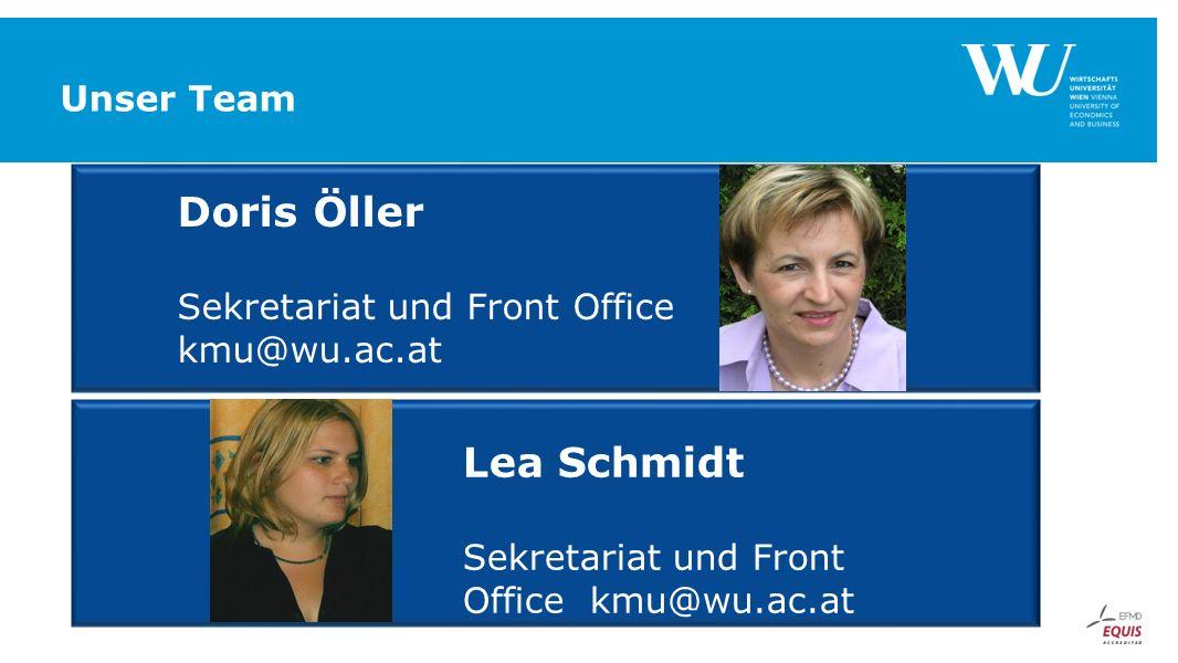 Unser Team Doris Öller Sekretariat und Front Office kmu@wu.ac.at Lea Schmidt Sekretariat und Front Office kmu@wu.ac.at