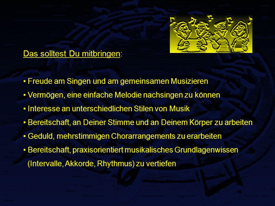 Das solltest Du mitbringen : Freude am Singen und am gemeinsamen Musizieren Vermögen, eine einfache Melodie nachsingen zu können Interesse an untersch