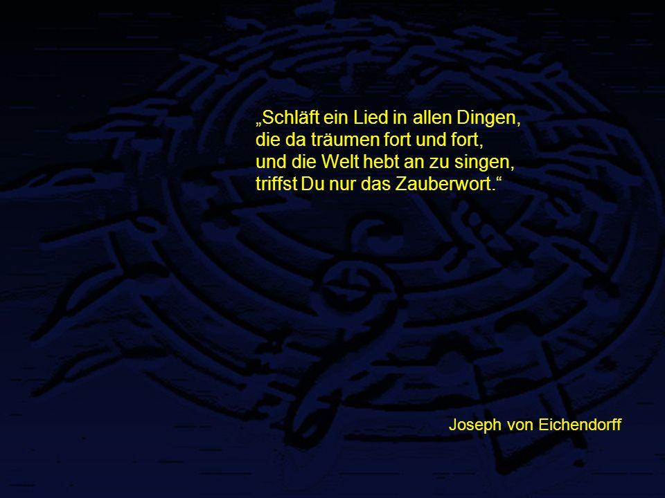 """""""Schläft ein Lied in allen Dingen, die da träumen fort und fort, und die Welt hebt an zu singen, triffst Du nur das Zauberwort."""" Joseph von Eichendorf"""