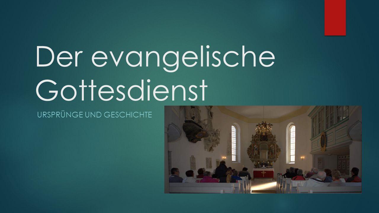 Der evangelische Gottesdienst URSPRÜNGE UND GESCHICHTE