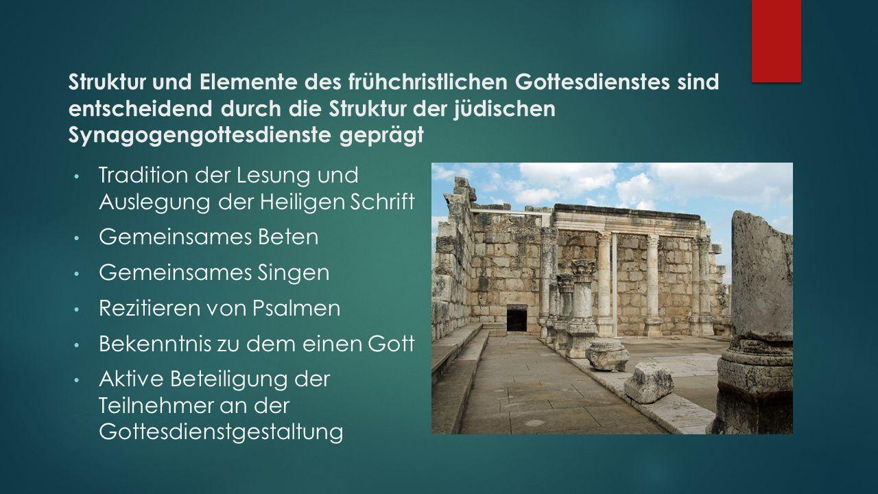 Struktur und Elemente des frühchristlichen Gottesdienstes sind entscheidend durch die Struktur der jüdischen Synagogengottesdienste geprägt Tradition