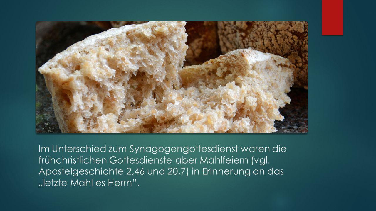 Die frühchristlichen Mahlfeiern  Ablauf wahrscheinlich der Tradition jüdischer Festmähler folgend so: Lobspruch über das Brot Brechen des Brotes und Verteilen an die Mahlteilnehmer(innen) Sättigungsmahl Segnung und Darreichung eines Kelches mit Wein
