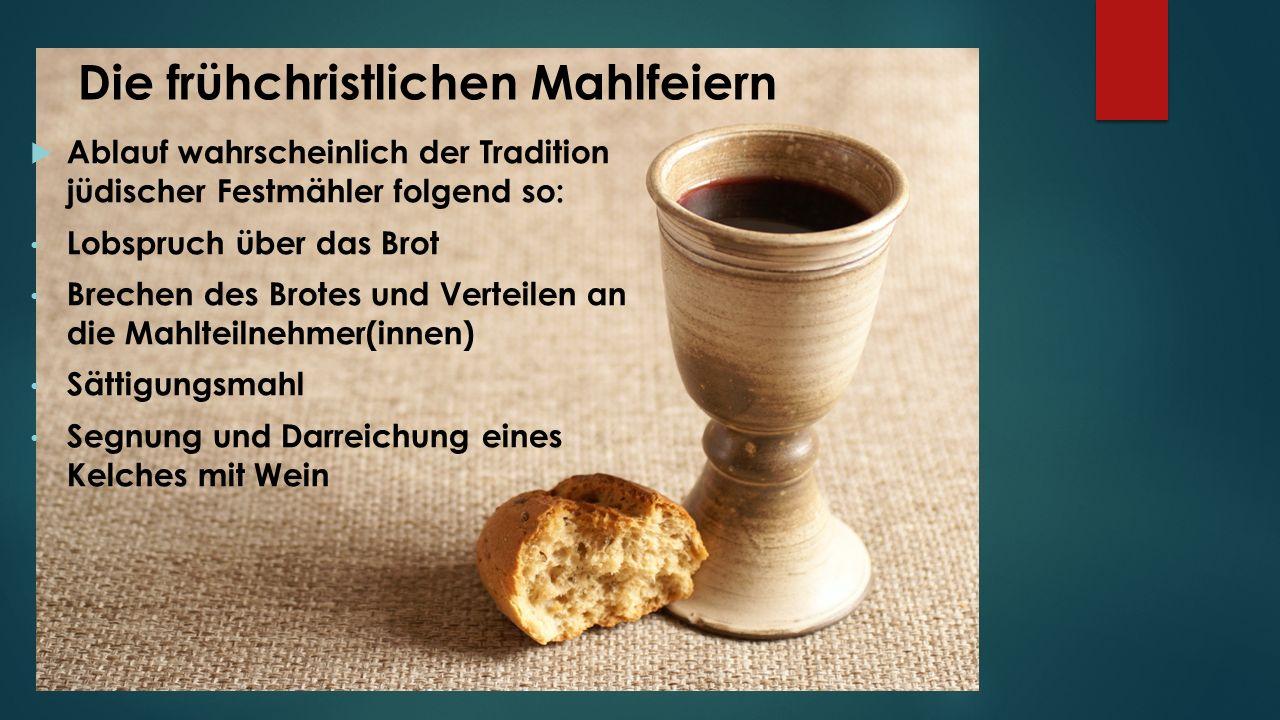 Die frühchristlichen Mahlfeiern  Ablauf wahrscheinlich der Tradition jüdischer Festmähler folgend so: Lobspruch über das Brot Brechen des Brotes und