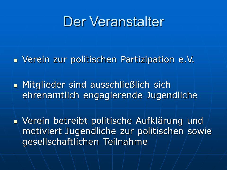 Der Veranstalter Verein zur politischen Partizipation e.V. Verein zur politischen Partizipation e.V. Mitglieder sind ausschließlich sich ehrenamtlich