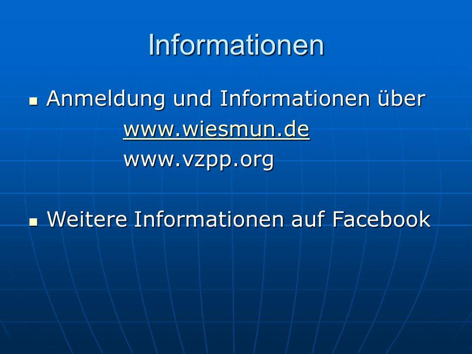 Informationen Anmeldung und Informationen über Anmeldung und Informationen über www.wiesmun.de www.vzpp.org Weitere Informationen auf Facebook Weitere Informationen auf Facebook