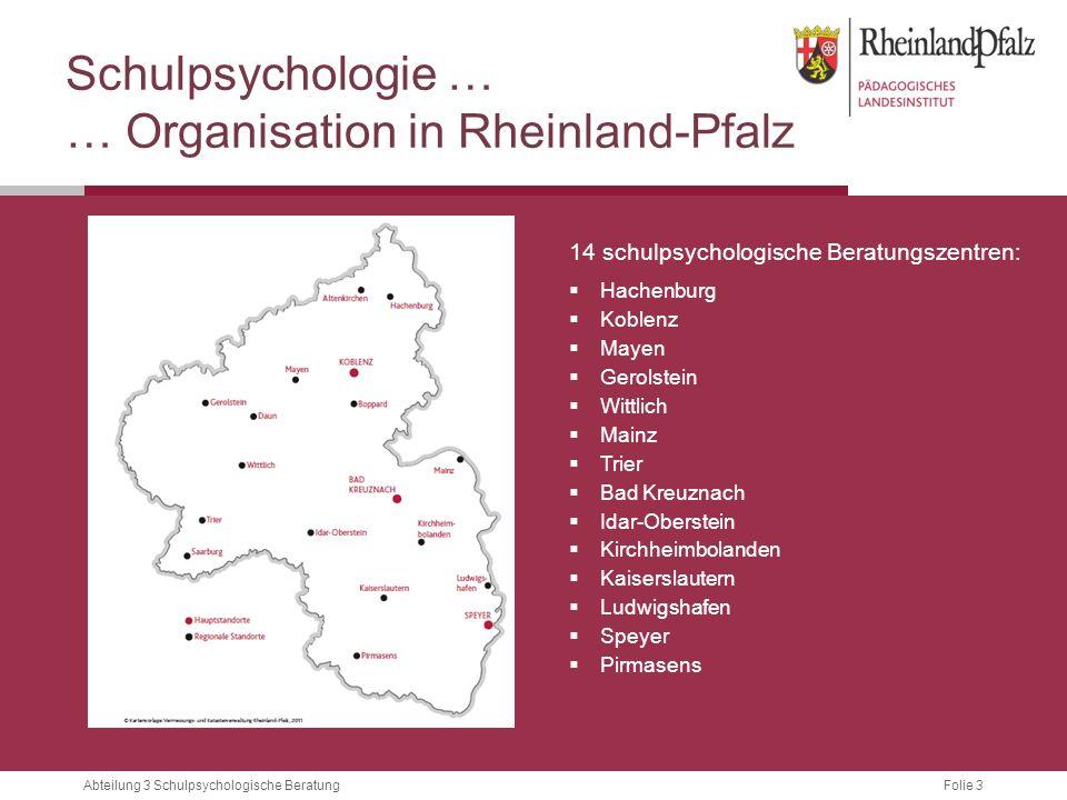 Folie 3Abteilung 3 Schulpsychologische Beratung Schulpsychologie … … Organisation in Rheinland-Pfalz 14 schulpsychologische Beratungszentren:  Hachen