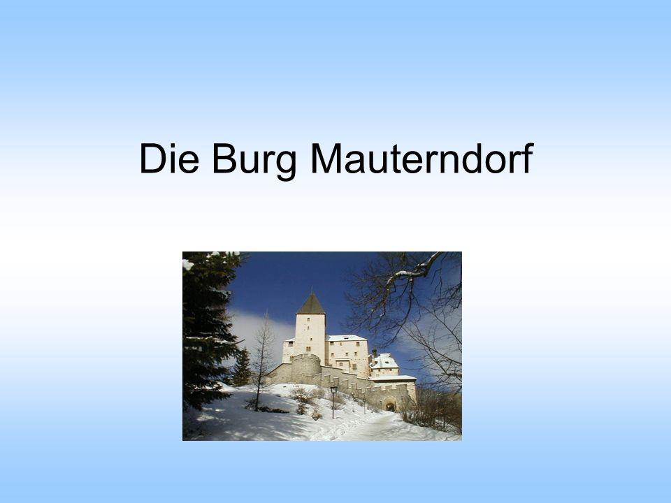 Burg Mauterndorf Die Burg Mauterndorf liegt im Lungau, im südlichsten Gau des Bundeslandes Salzburg.