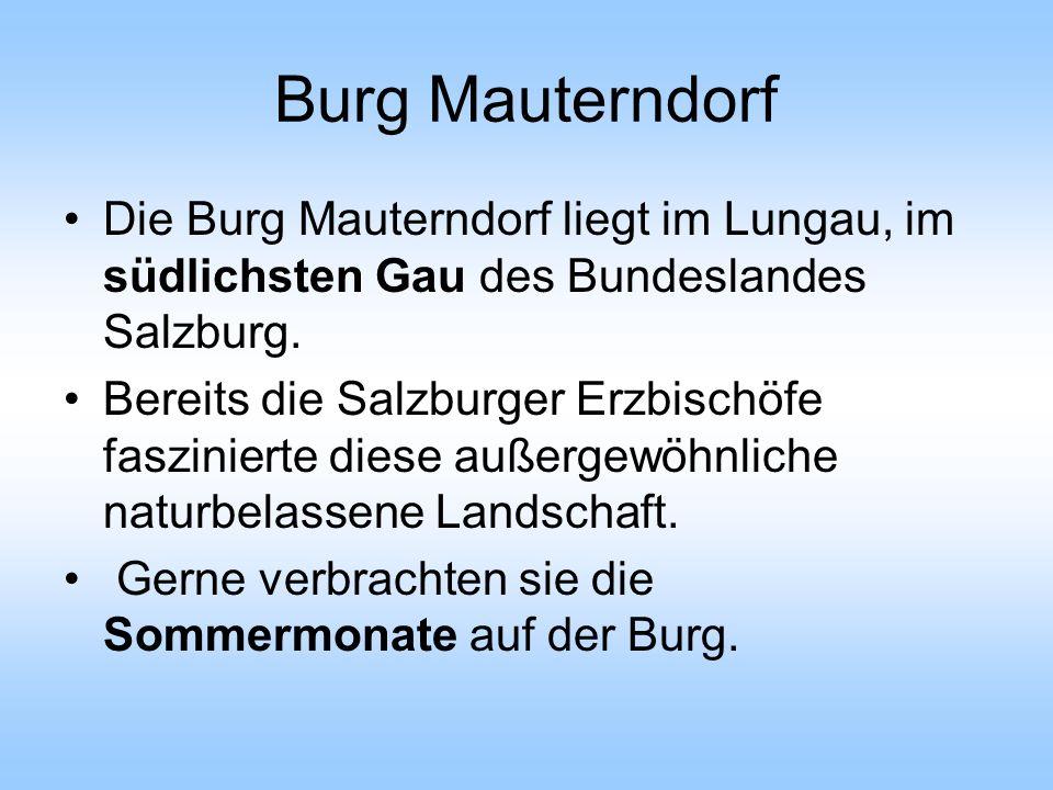 Burg Mauterndorf Die Burg Mauterndorf liegt im Lungau, im südlichsten Gau des Bundeslandes Salzburg. Bereits die Salzburger Erzbischöfe faszinierte di