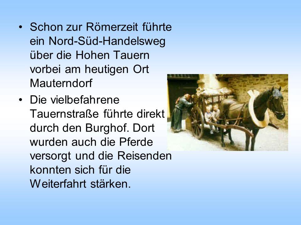 Schon zur Römerzeit führte ein Nord-Süd-Handelsweg über die Hohen Tauern vorbei am heutigen Ort Mauterndorf Die vielbefahrene Tauernstraße führte dire