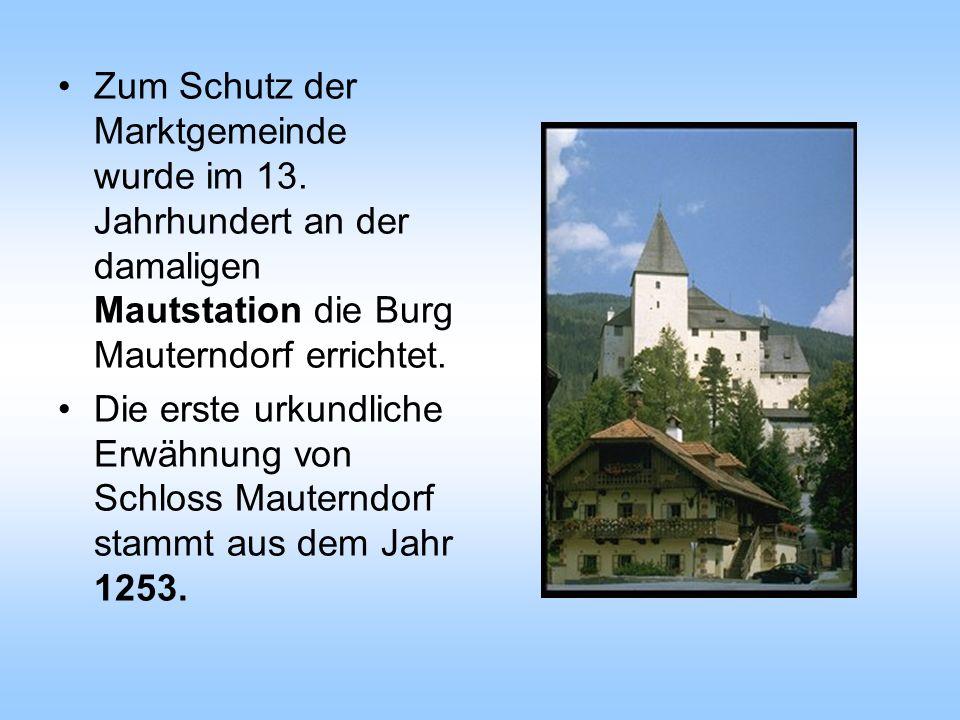Zum Schutz der Marktgemeinde wurde im 13. Jahrhundert an der damaligen Mautstation die Burg Mauterndorf errichtet. Die erste urkundliche Erwähnung von