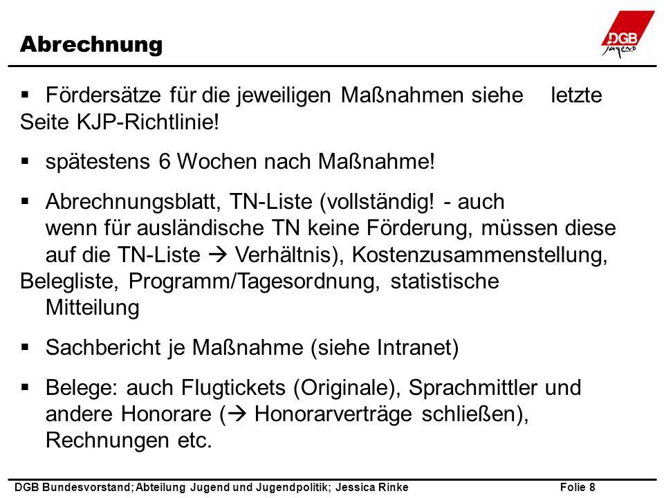 Folie 8 DGB Bundesvorstand; Abteilung Jugend und Jugendpolitik; Jessica Rinke  Fördersätze für die jeweiligen Maßnahmen siehe letzte Seite KJP-Richtlinie.