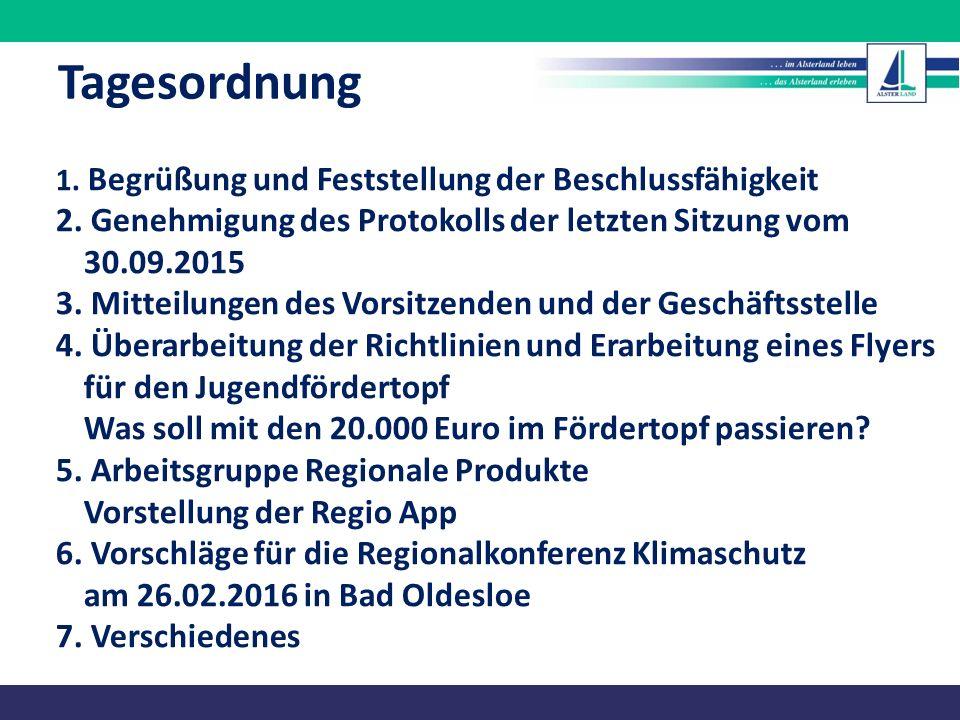 Tagesordnung 1. Begrüßung und Feststellung der Beschlussfähigkeit 2. Genehmigung des Protokolls der letzten Sitzung vom 30.09.2015 3. Mitteilungen des