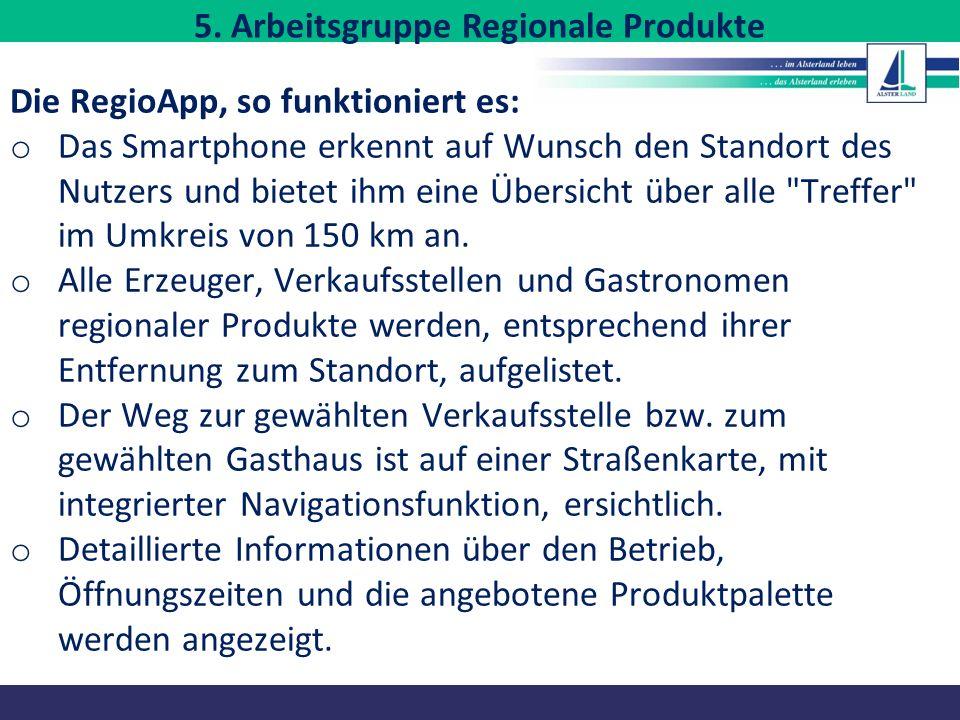 Die RegioApp, so funktioniert es: o Das Smartphone erkennt auf Wunsch den Standort des Nutzers und bietet ihm eine Übersicht über alle Treffer im Umkreis von 150 km an.