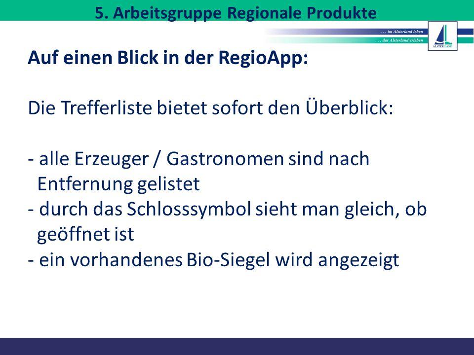 Auf einen Blick in der RegioApp: Die Trefferliste bietet sofort den Überblick: - alle Erzeuger / Gastronomen sind nach Entfernung gelistet - durch das Schlosssymbol sieht man gleich, ob geöffnet ist - ein vorhandenes Bio-Siegel wird angezeigt 5.