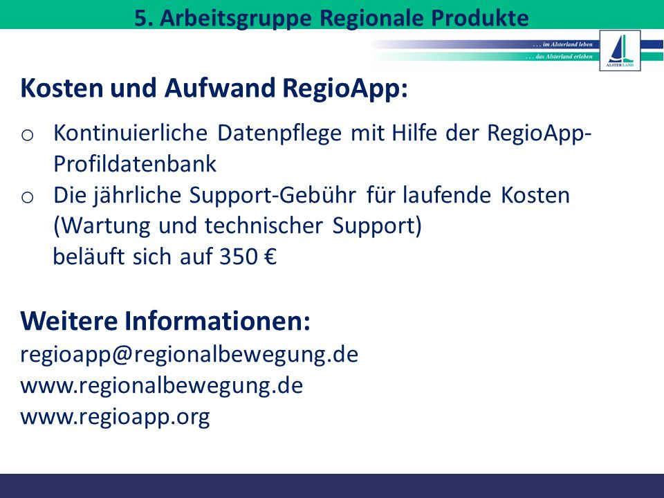o Kontinuierliche Datenpflege mit Hilfe der RegioApp- Profildatenbank o Die jährliche Support-Gebühr für laufende Kosten (Wartung und technischer Supp