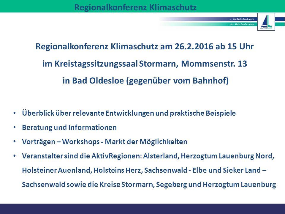 Regionalkonferenz Klimaschutz Regionalkonferenz Klimaschutz am 26.2.2016 ab 15 Uhr im Kreistagssitzungssaal Stormarn, Mommsenstr. 13 in Bad Oldesloe (