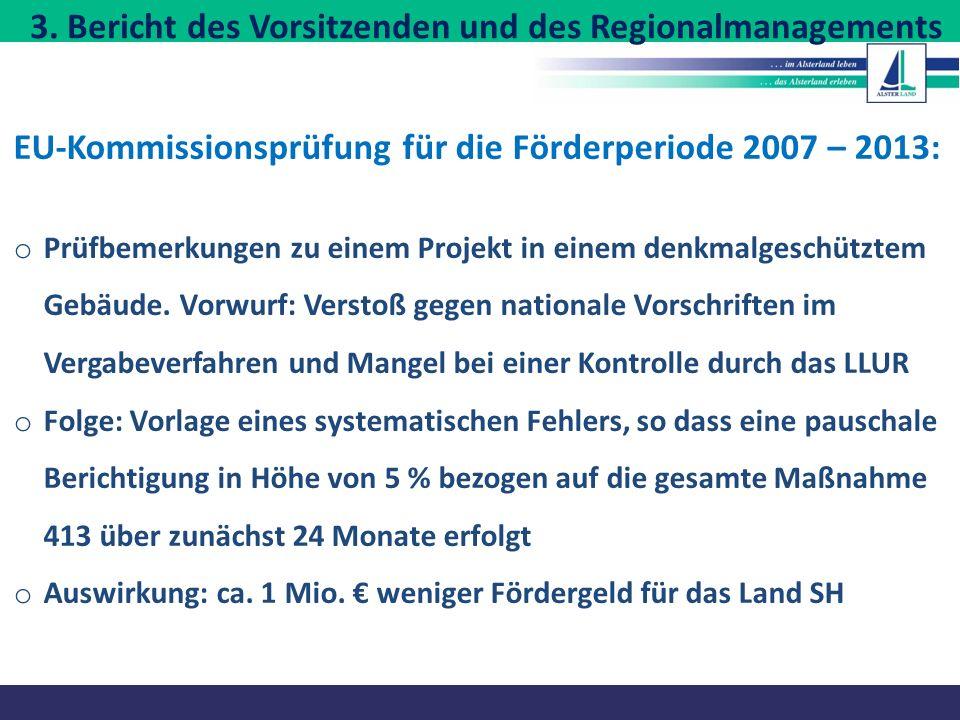 3. Bericht des Vorsitzenden und des Regionalmanagements EU-Kommissionsprüfung für die Förderperiode 2007 – 2013: o Prüfbemerkungen zu einem Projekt in