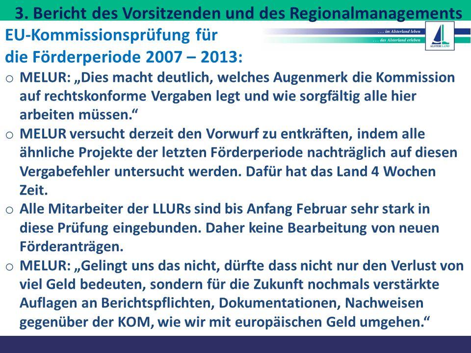 """3. Bericht des Vorsitzenden und des Regionalmanagements EU-Kommissionsprüfung für die Förderperiode 2007 – 2013: o MELUR: """"Dies macht deutlich, welche"""