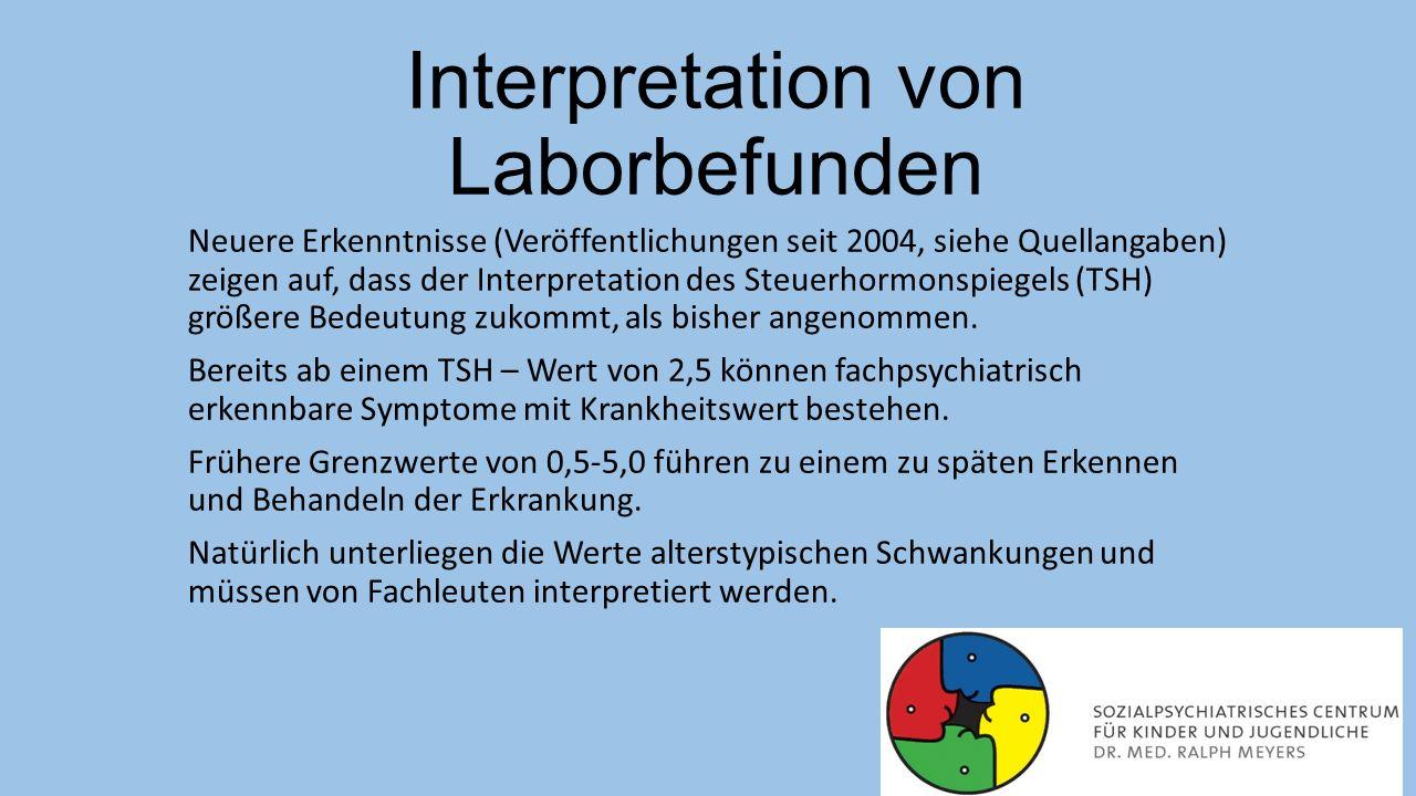 Interpretation von Laborbefunden Neuere Erkenntnisse (Veröffentlichungen seit 2004, siehe Quellangaben) zeigen auf, dass der Interpretation des Steuer
