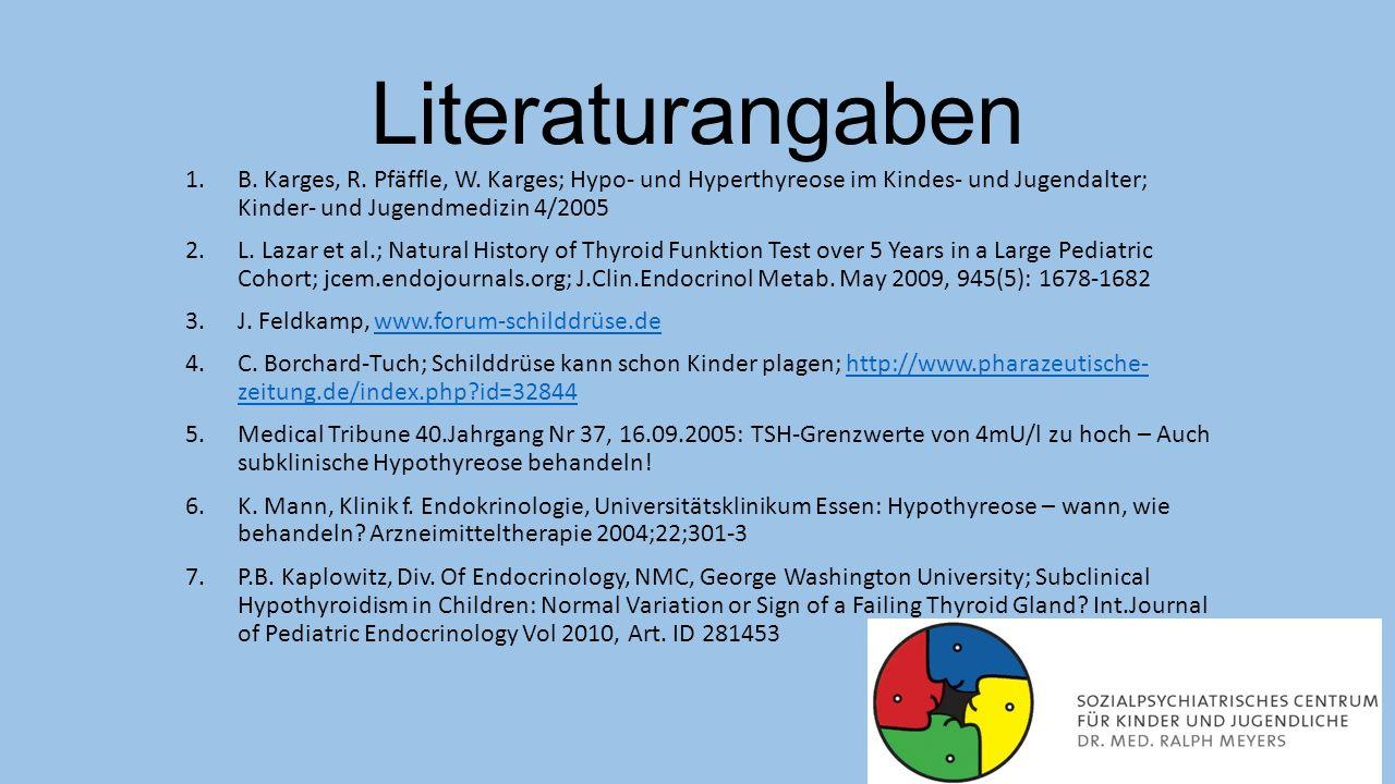 Literaturangaben 1.B. Karges, R. Pfäffle, W. Karges; Hypo- und Hyperthyreose im Kindes- und Jugendalter; Kinder- und Jugendmedizin 4/2005 2.L. Lazar e