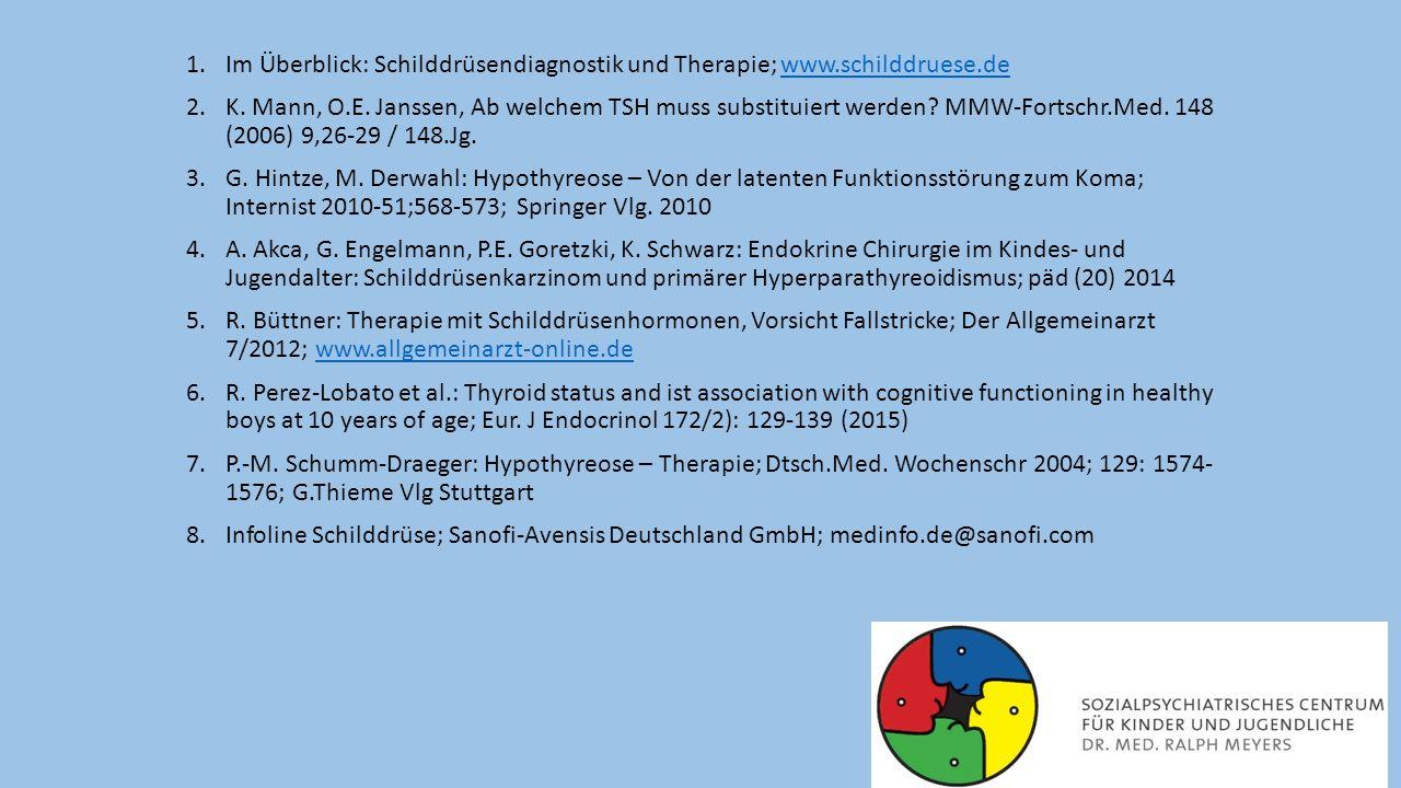 1.Im Überblick: Schilddrüsendiagnostik und Therapie; www.schilddruese.dewww.schilddruese.de 2.K. Mann, O.E. Janssen, Ab welchem TSH muss substituiert