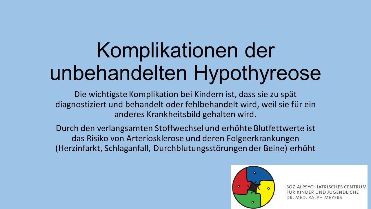 Komplikationen der unbehandelten Hypothyreose Die wichtigste Komplikation bei Kindern ist, dass sie zu spät diagnostiziert und behandelt oder fehlbeha