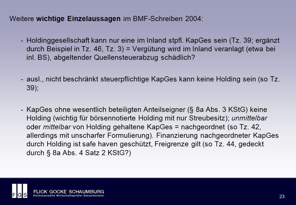 FLICK GOCKE SCHAUMBURG 23 Weitere wichtige Einzelaussagen im BMF-Schreiben 2004: -Holdinggesellschaft kann nur eine im Inland stpfl. KapGes sein (Tz.