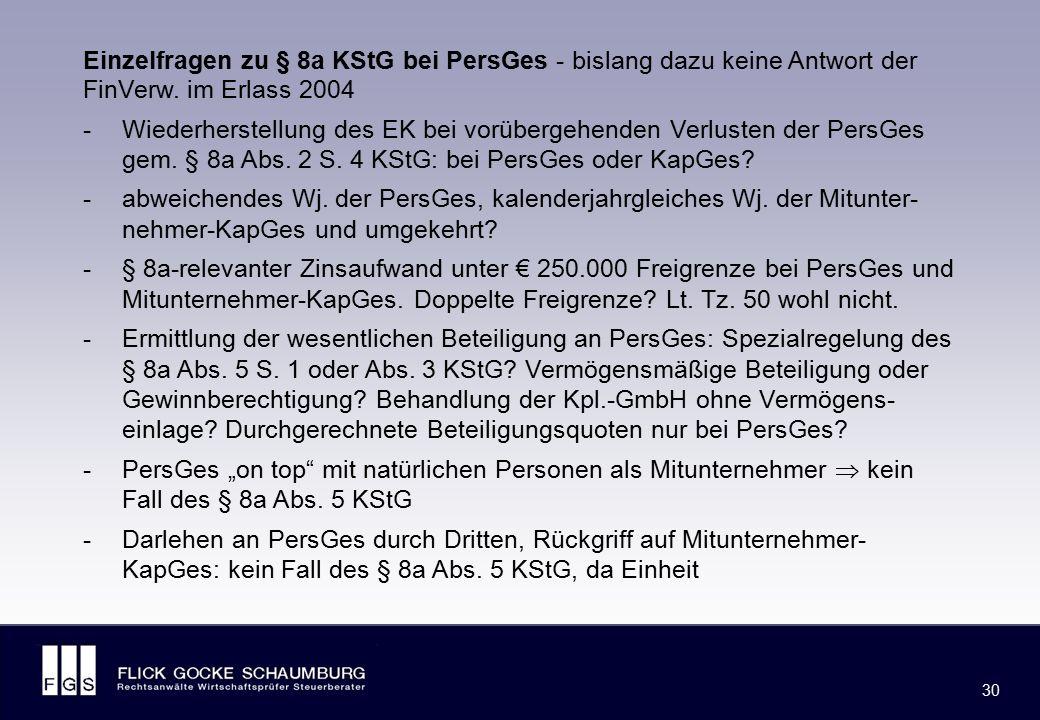 FLICK GOCKE SCHAUMBURG 30 Einzelfragen zu § 8a KStG bei PersGes - bislang dazu keine Antwort der FinVerw. im Erlass 2004 -Wiederherstellung des EK bei