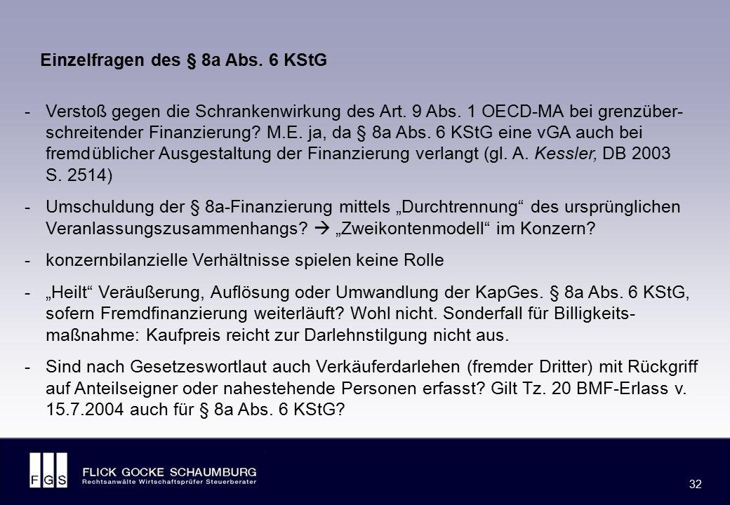 FLICK GOCKE SCHAUMBURG 32 Einzelfragen des § 8a Abs. 6 KStG - Verstoß gegen die Schrankenwirkung des Art. 9 Abs. 1 OECD-MA bei grenzüber- schreitender