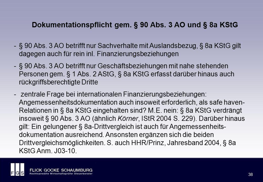 FLICK GOCKE SCHAUMBURG 38 Dokumentationspflicht gem. § 90 Abs. 3 AO und § 8a KStG -§ 90 Abs. 3 AO betrifft nur Sachverhalte mit Auslandsbezug, § 8a KS