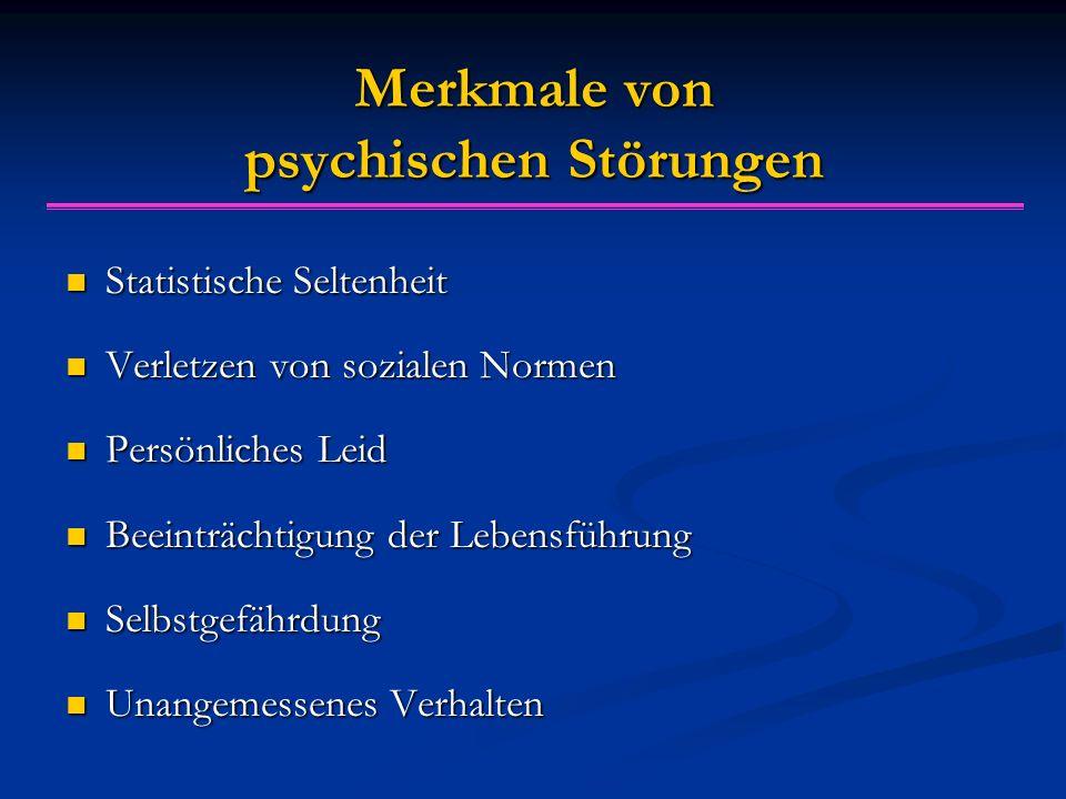 Merkmale von psychischen Störungen Statistische Seltenheit Statistische Seltenheit Verletzen von sozialen Normen Verletzen von sozialen Normen Persönl