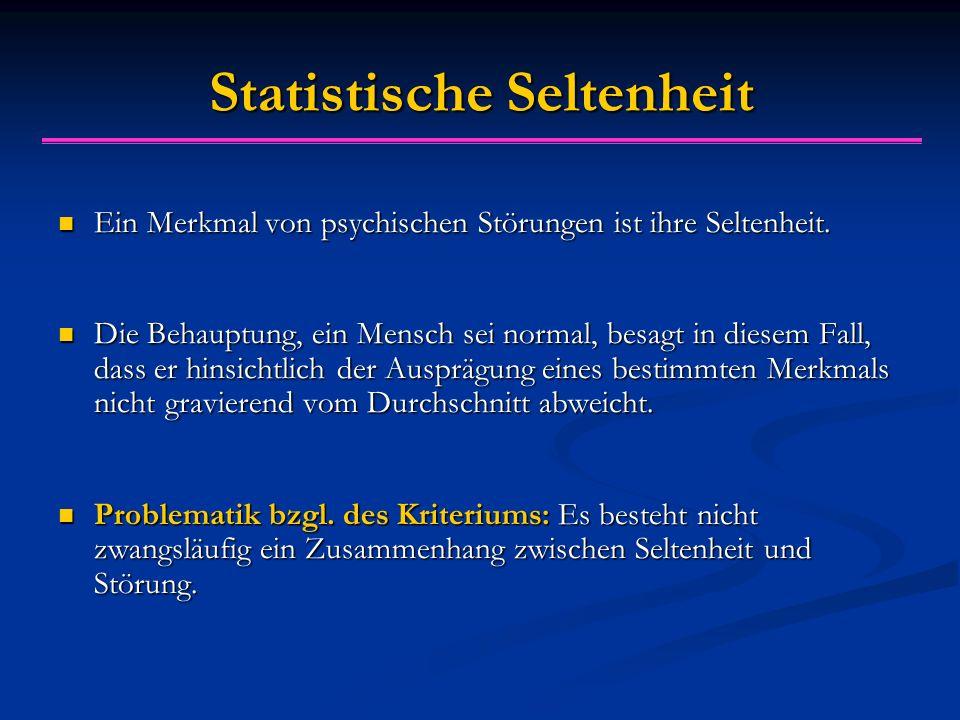 Statistische Seltenheit Ein Merkmal von psychischen Störungen ist ihre Seltenheit. Ein Merkmal von psychischen Störungen ist ihre Seltenheit. Die Beha