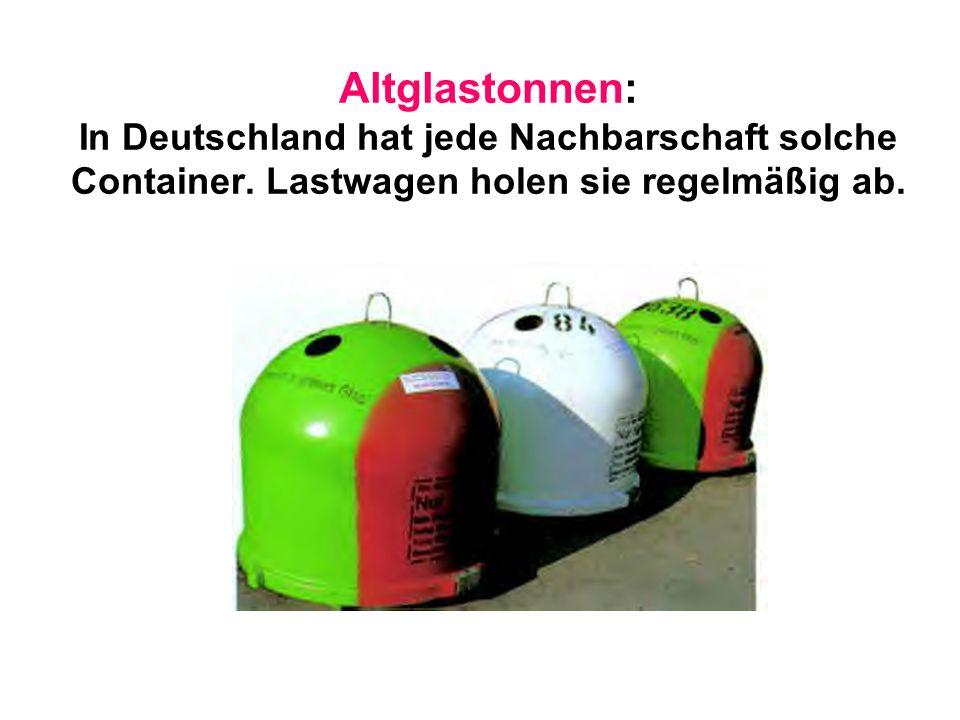 Altglastonnen: In Deutschland hat jede Nachbarschaft solche Container. Lastwagen holen sie regelmäßig ab.