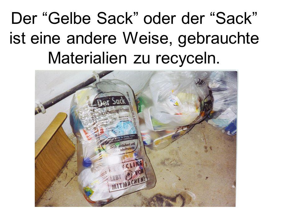 """Der """"Gelbe Sack"""" oder der """"Sack"""" ist eine andere Weise, gebrauchte Materialien zu recyceln."""