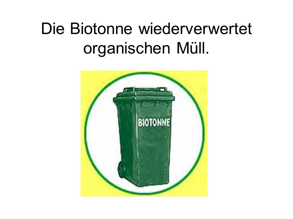 Die Biotonne wiederverwertet organischen Müll.
