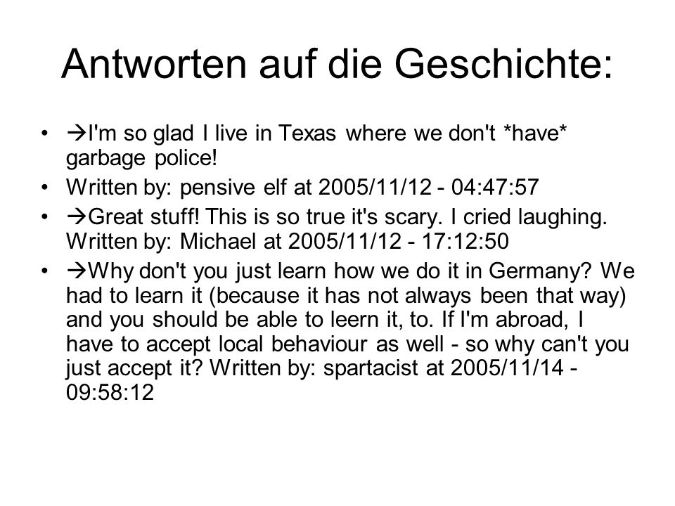 Antworten auf die Geschichte:  I'm so glad I live in Texas where we don't *have* garbage police! Written by: pensive elf at 2005/11/12 - 04:47:57  G