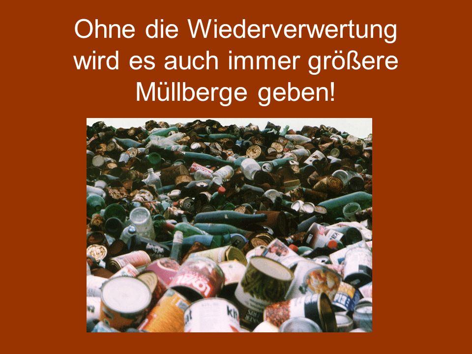 Ohne die Wiederverwertung wird es auch immer größere Müllberge geben!