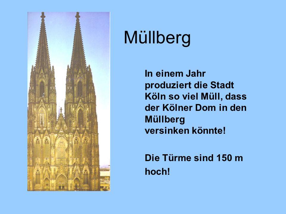 Müllberg In einem Jahr produziert die Stadt Köln so viel Müll, dass der Kölner Dom in den Müllberg versinken könnte! Die Türme sind 150 m hoch!
