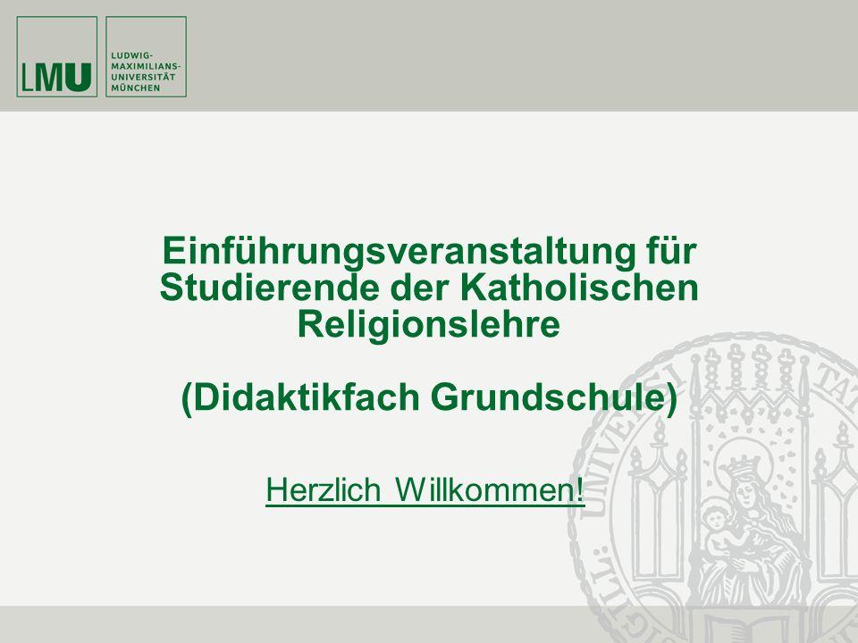 Einführungsveranstaltung für Studierende der Katholischen Religionslehre (Didaktikfach Grundschule) Herzlich Willkommen!