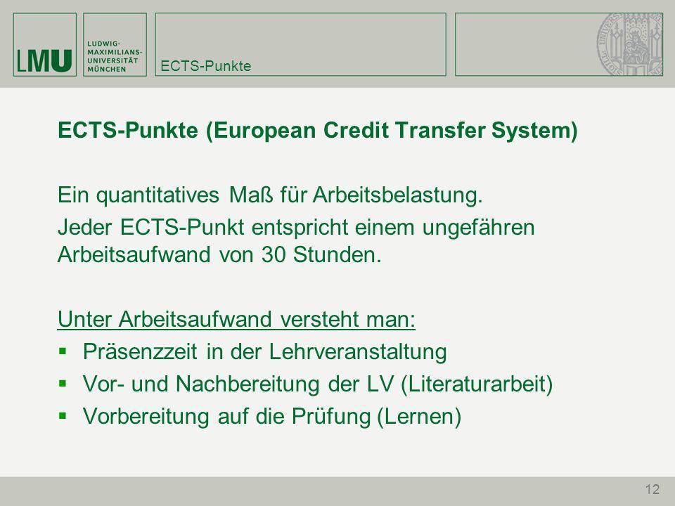 12 ECTS-Punkte ECTS-Punkte (European Credit Transfer System) Ein quantitatives Maß für Arbeitsbelastung. Jeder ECTS-Punkt entspricht einem ungefähren