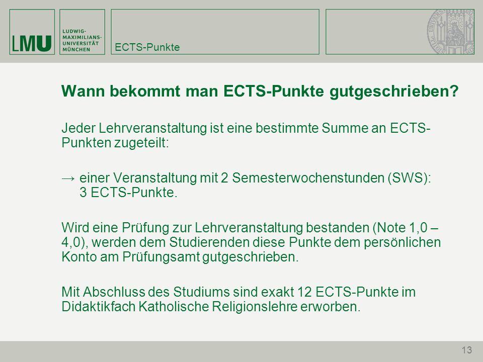 13 ECTS-Punkte Wann bekommt man ECTS-Punkte gutgeschrieben? Jeder Lehrveranstaltung ist eine bestimmte Summe an ECTS- Punkten zugeteilt: → einer Veran