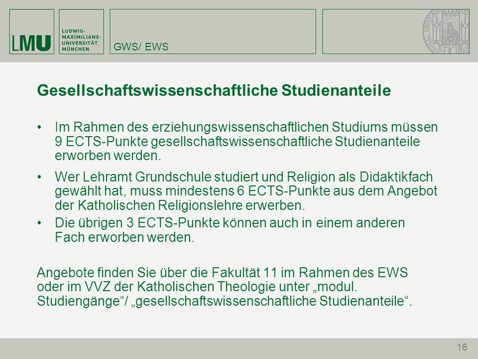 16 GWS/ EWS Gesellschaftswissenschaftliche Studienanteile Im Rahmen des erziehungswissenschaftlichen Studiums müssen 9 ECTS-Punkte gesellschaftswissen