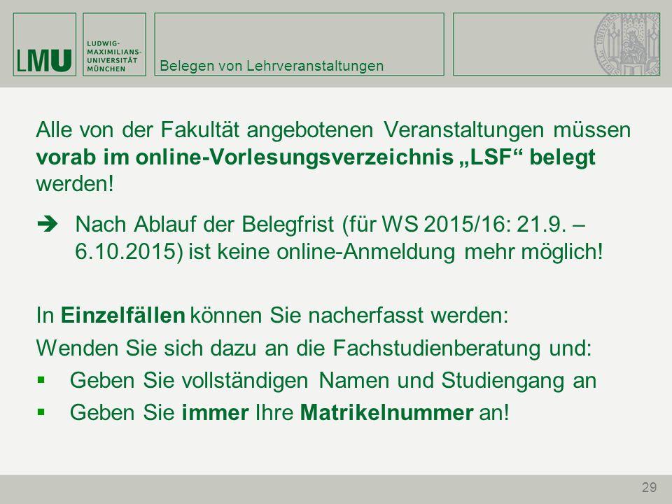 """29 Belegen von Lehrveranstaltungen Alle von der Fakultät angebotenen Veranstaltungen müssen vorab im online-Vorlesungsverzeichnis """"LSF"""" belegt werden!"""