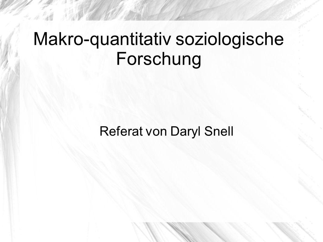 Makro-quantitativ soziologische Forschung Referat von Daryl Snell